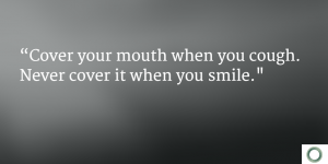 Never cover your smile